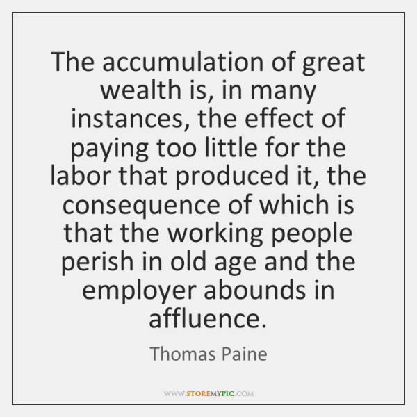 The accumulation of great wealth is, in many instances, the effect of ...