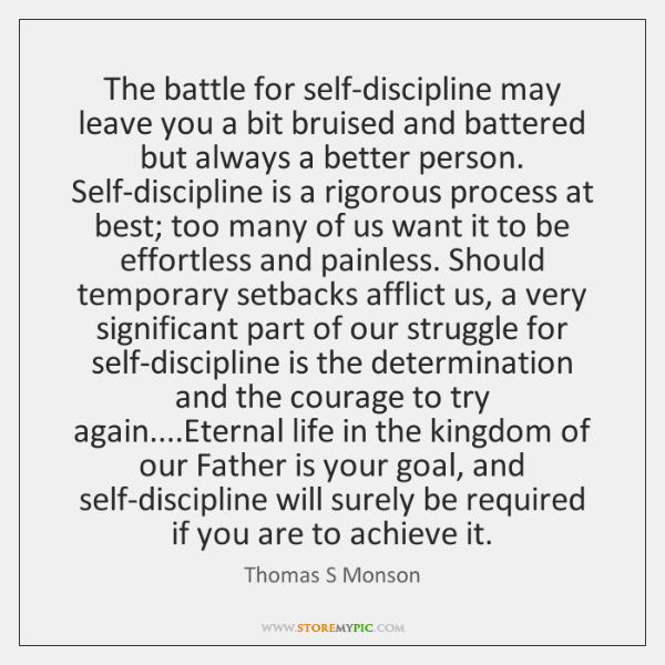 The battle for self-discipline may leave you a bit bruised and battered ...