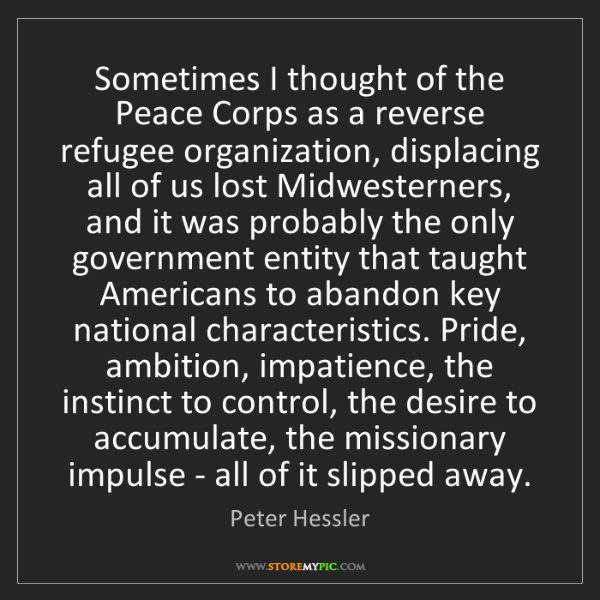 Peter Hessler: Sometimes I thought of the Peace Corps as a reverse refugee...