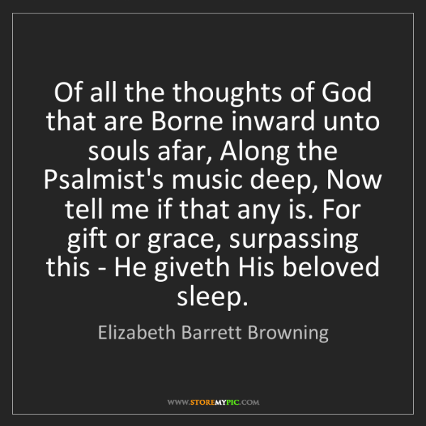 Elizabeth Barrett Browning: Of all the thoughts of God that are Borne inward unto...