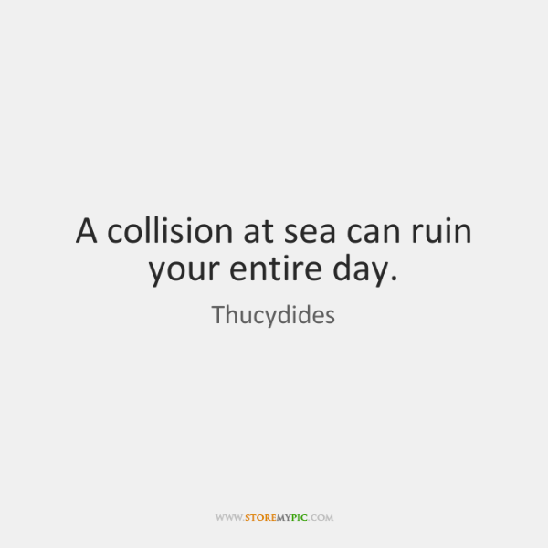 A collision at sea can ruin your entire day.