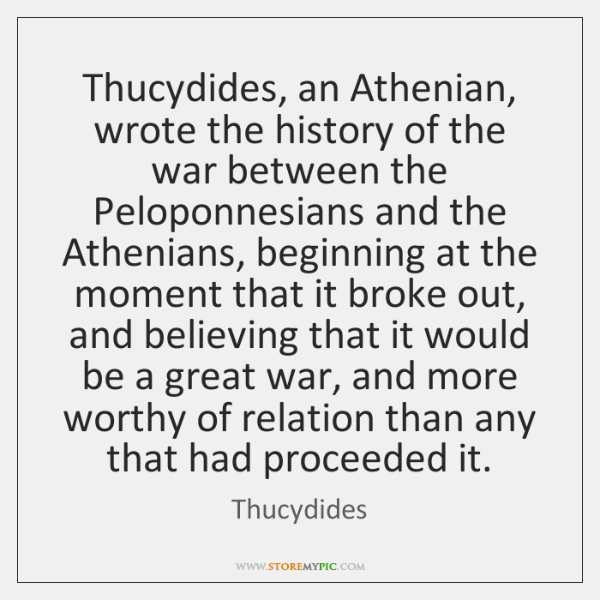 Thucydides, an Athenian, wrote the history of the war between the Peloponnesians ...