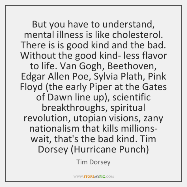 But you have to understand, mental illness is like cholesterol. There is ...