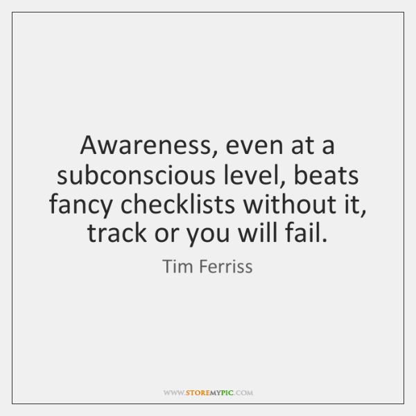 Awareness, even at a subconscious level, beats fancy checklists without it, track ...
