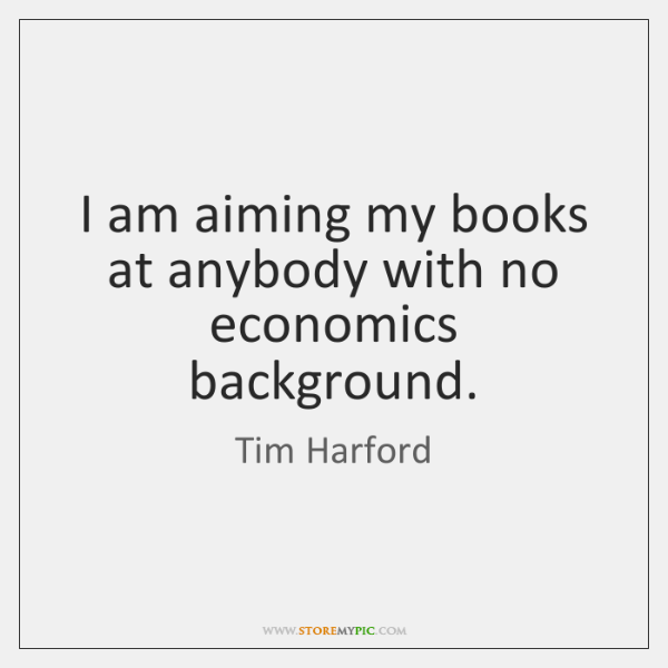 I am aiming my books at anybody with no economics background.