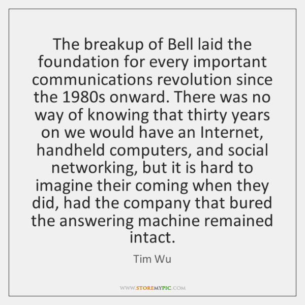 The breakup of Bell laid the foundation for every important communications revolution ...