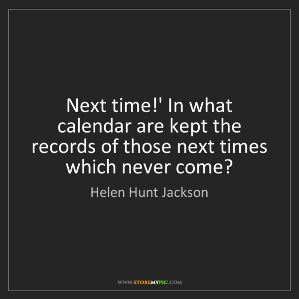 Helen Hunt Jackson: Next time!' In what calendar are kept the records of...
