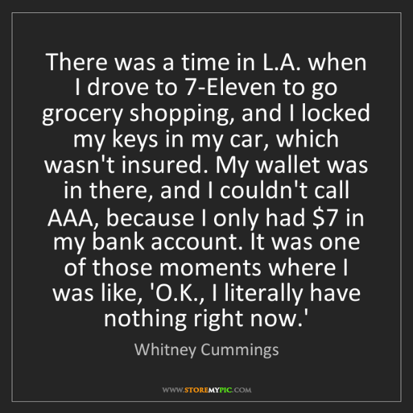 Whitney Cummings: There was a time in L.A. when I drove to 7-Eleven to...