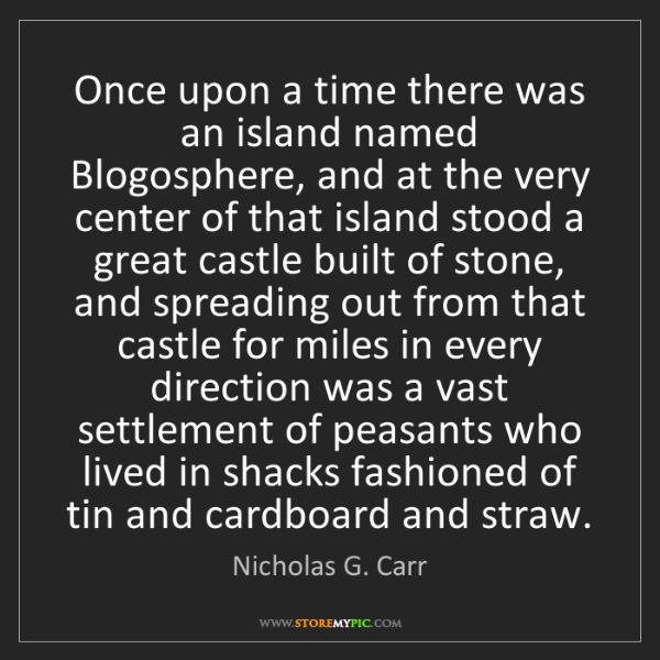 Nicholas G. Carr: Once upon a time there was an island named Blogosphere,...