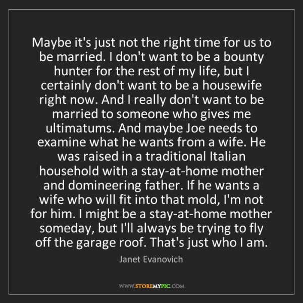 Janet Evanovich: Maybe it's just not the right time for us to be married....