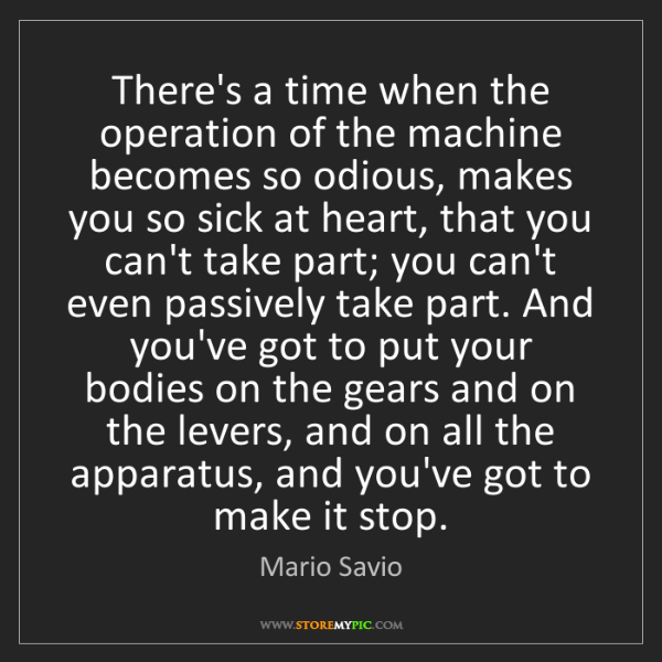 Mario Savio: There's a time when the operation of the machine becomes...