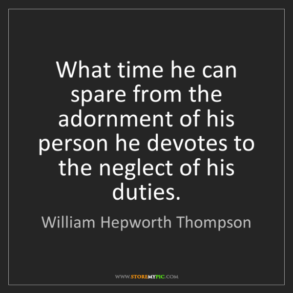 William Hepworth Thompson: What time he can spare from the adornment of his person...