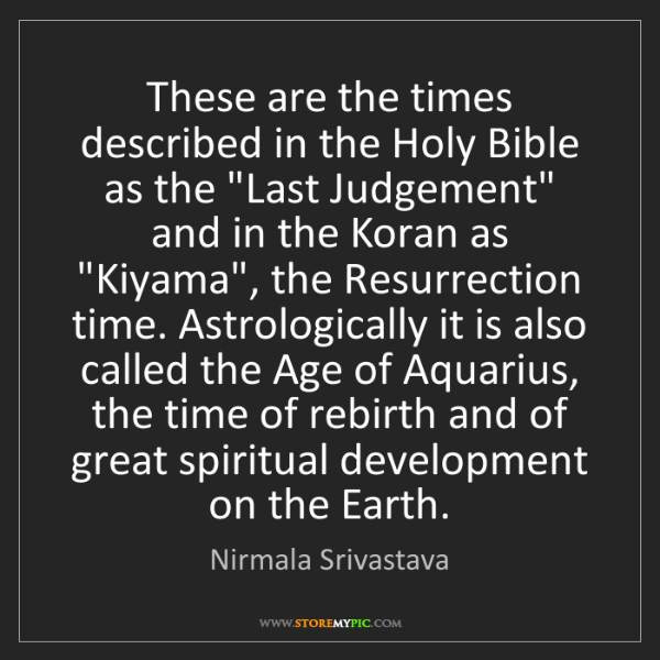 Nirmala Srivastava: These are the times described in the Holy Bible as the...