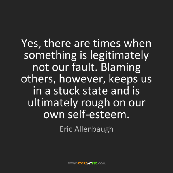 Eric Allenbaugh: Yes, there are times when something is legitimately not...