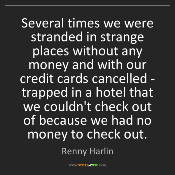 Renny Harlin: Several times we were stranded in strange places without...