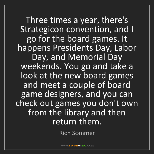 Rich Sommer: Three times a year, there's Strategicon convention, and...
