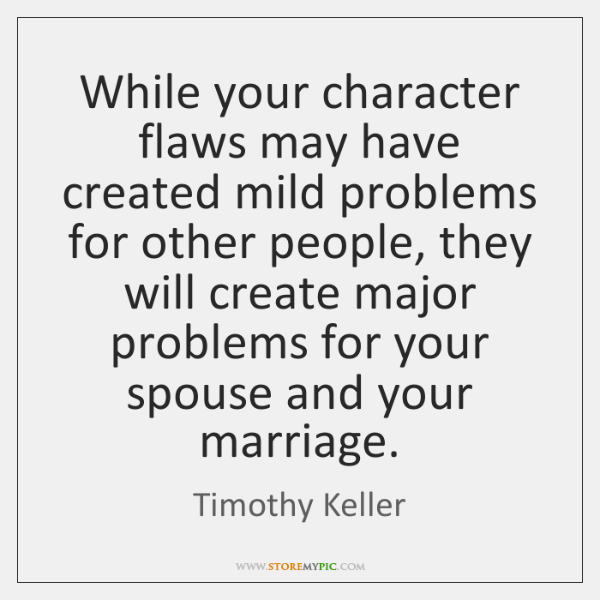 While your character flaws may have created mild problems for other people, ...