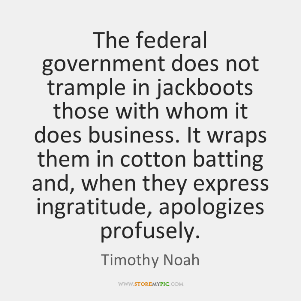 The federal government does not trample in jackboots those with whom it ...