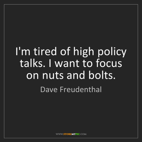 Dave Freudenthal: I'm tired of high policy talks. I want to focus on nuts...