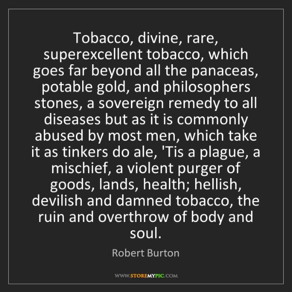 Robert Burton: Tobacco, divine, rare, superexcellent tobacco, which...