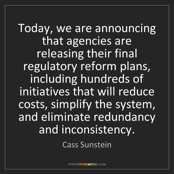 Cass Sunstein: Today, we are announcing that agencies are releasing...