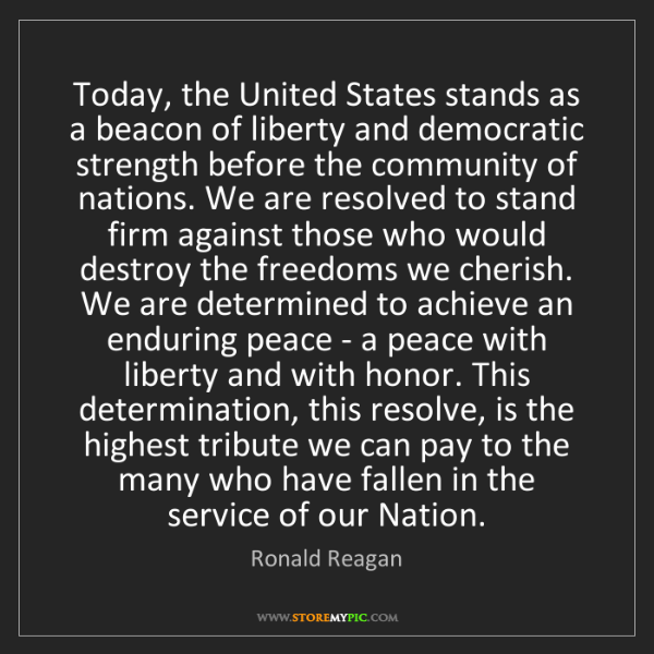 Ronald Reagan: Today, the United States stands as a beacon of liberty...