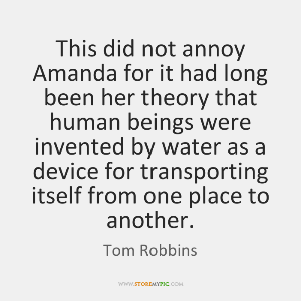 This did not annoy Amanda for it had long been her theory ...