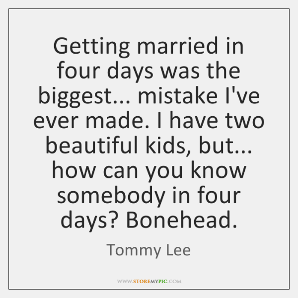 Getting married in four days was the biggest... mistake I've ever made. ...