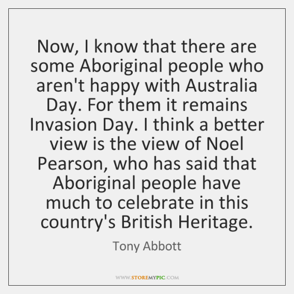 Now, I know that there are some Aboriginal people who aren't happy ...