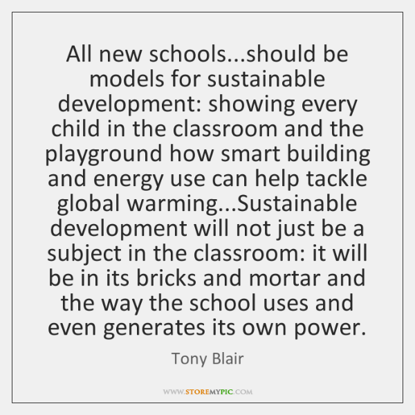 All new schools...should be models for sustainable development: showing every child ...