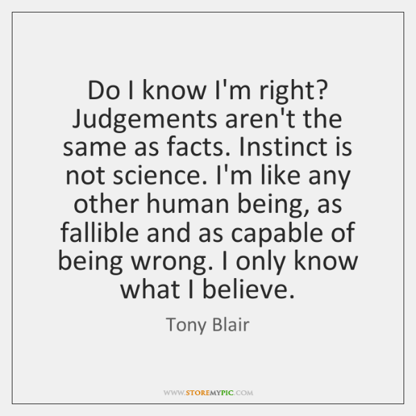 Do I know I'm right? Judgements aren't the same as facts. Instinct ...