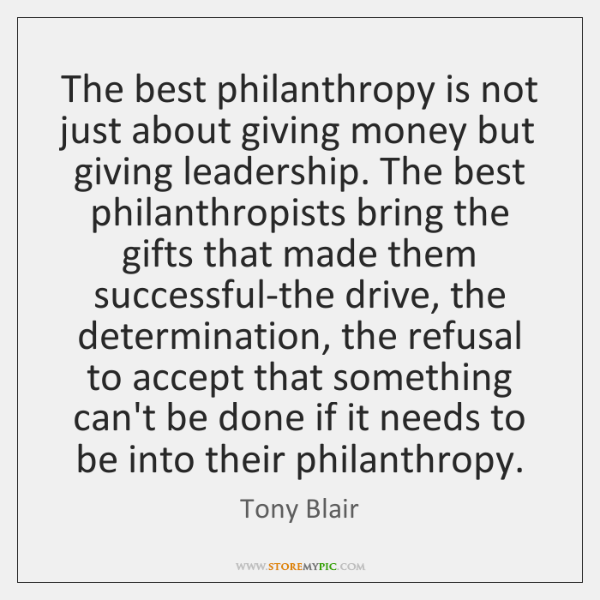 The best philanthropy is not just about giving money but giving leadership. ...