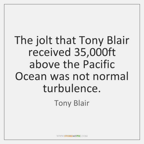 The jolt that Tony Blair received 35,000ft above the Pacific Ocean was ...