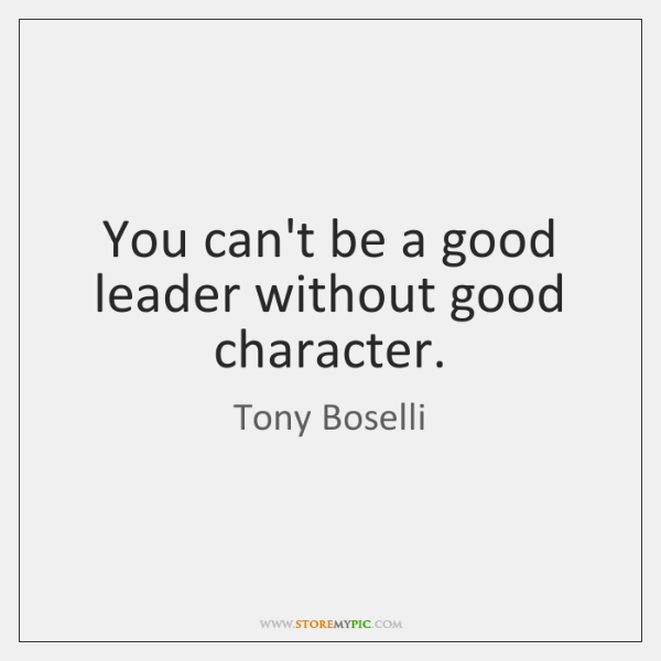 You can't be a good leader without good character.