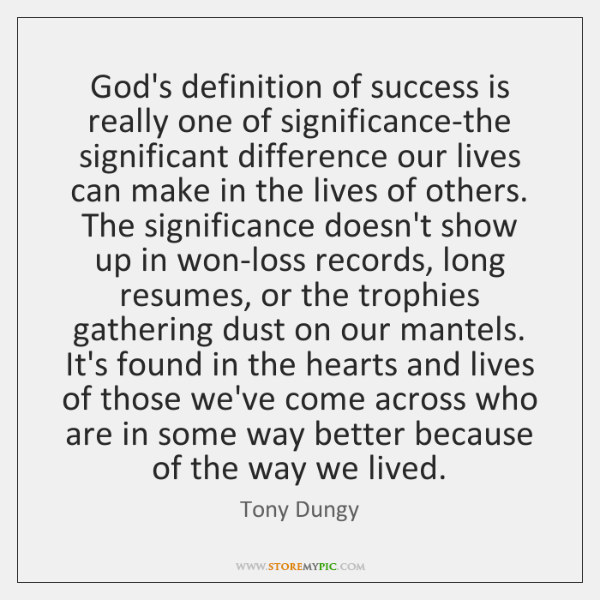 God's definition of success is really one of significance-the significant difference our ...
