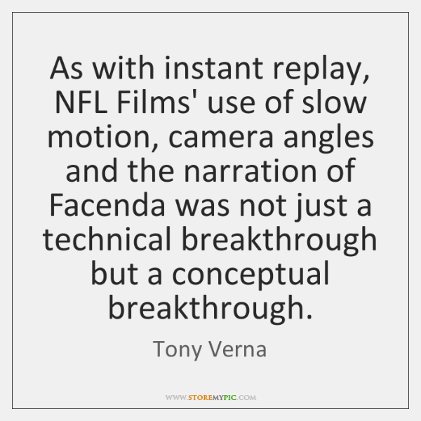 As with instant replay, NFL Films' use of slow motion, camera angles ...