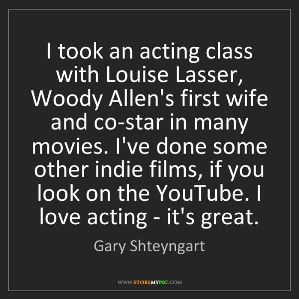 Gary Shteyngart: I took an acting class with Louise Lasser, Woody Allen's...