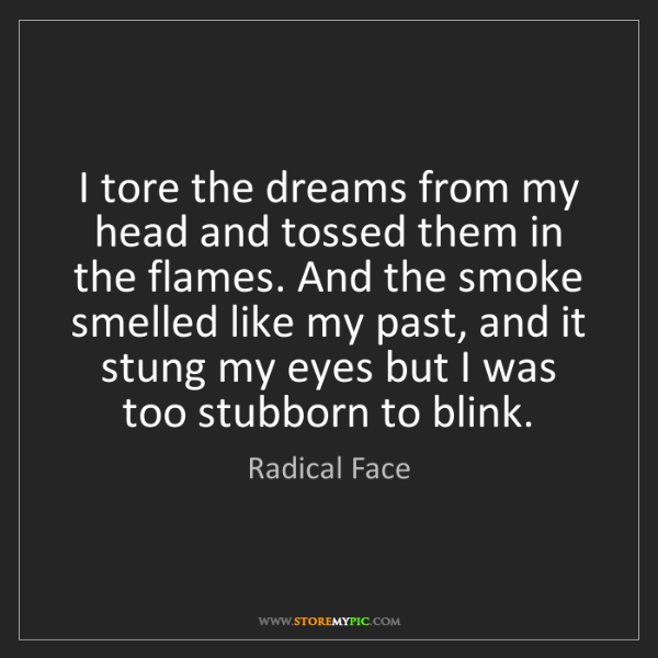 Radical Face: I tore the dreams from my head and tossed them in the...