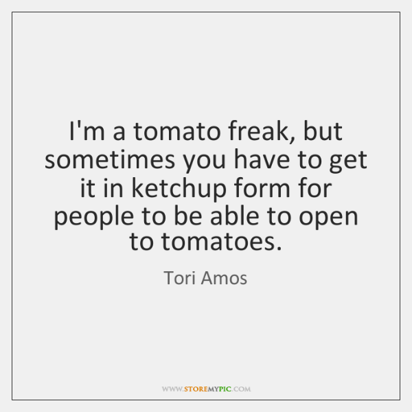 I'm a tomato freak, but sometimes you have to get it in ...