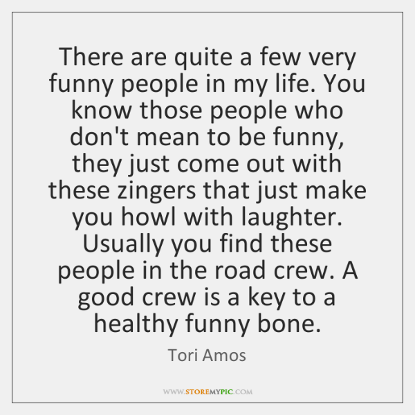 There are quite a few very funny people in my life. You ...