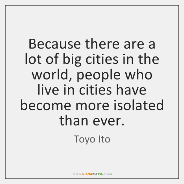 Because there are a lot of big cities in the world, people ...