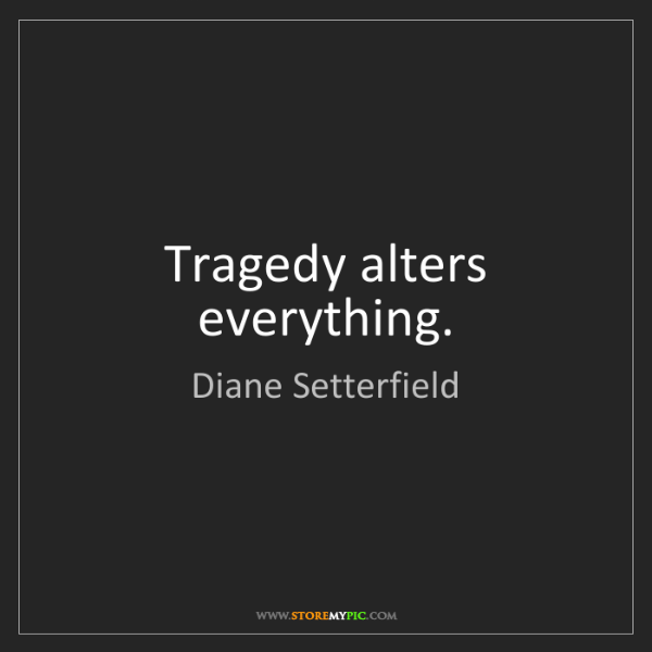Diane Setterfield: Tragedy alters everything.