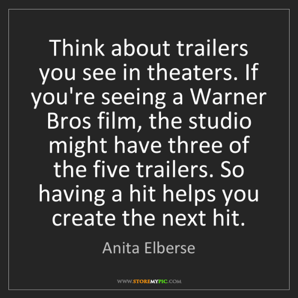 Anita Elberse: Think about trailers you see in theaters. If you're seeing...