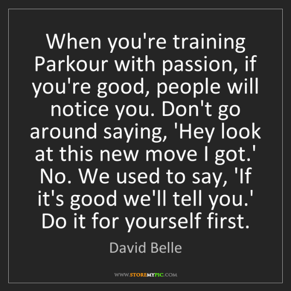 David Belle: When you're training Parkour with passion, if you're...