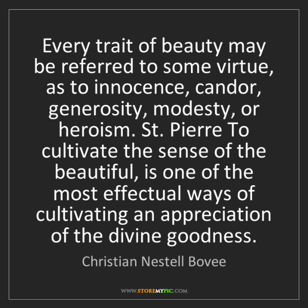 Christian Nestell Bovee: Every trait of beauty may be referred to some virtue,...