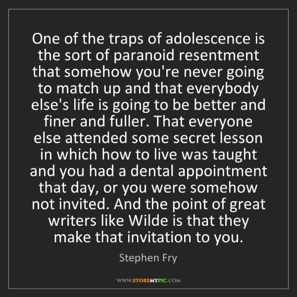 Stephen Fry: One of the traps of adolescence is the sort of paranoid...