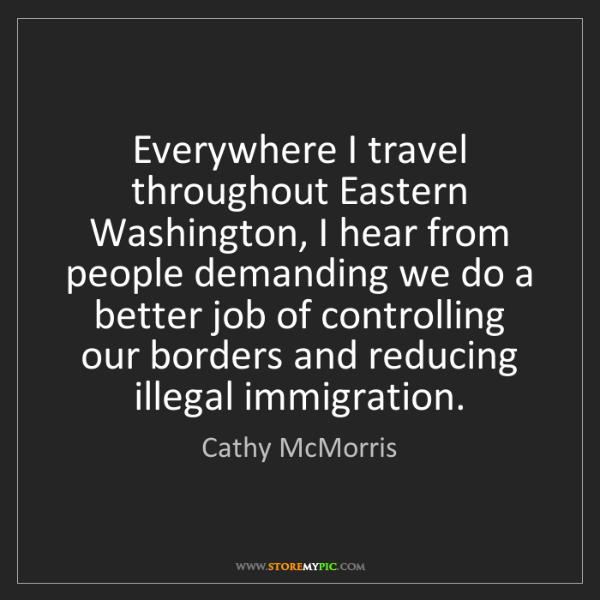 Cathy McMorris: Everywhere I travel throughout Eastern Washington, I...
