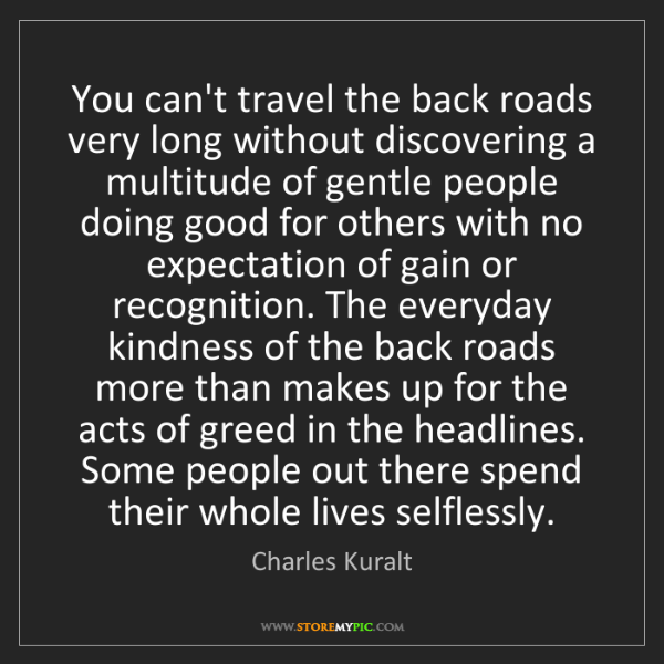 Charles Kuralt: You can't travel the back roads very long without discovering...