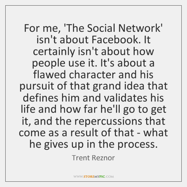 For me, 'The Social Network' isn't about Facebook. It certainly isn't about ...