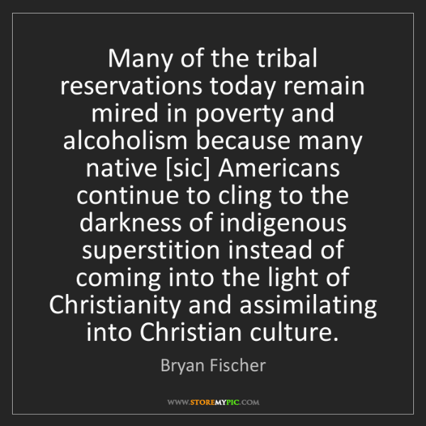Bryan Fischer: Many of the tribal reservations today remain mired in...